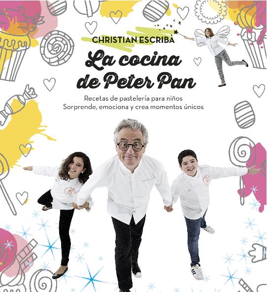 La cocina de Peter Pan  Recetas de pastelería para niños Christian Escribà